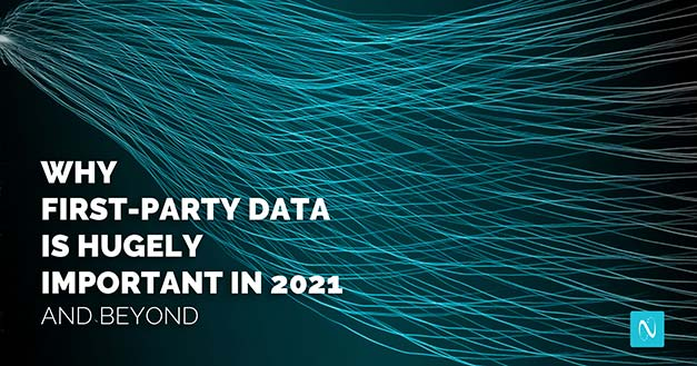 Why First-Party Data is Hugely Important in 2021 (and Beyond)