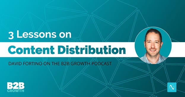 3 Lessons on Content Distribution - David Fortino on the B2B Growth Podcast