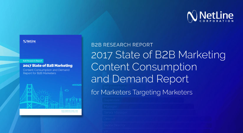NetLine - leader in B2B Content Syndication Lead Generation - 2017 State of B2B Marketing Content Consumption and Demand Report
